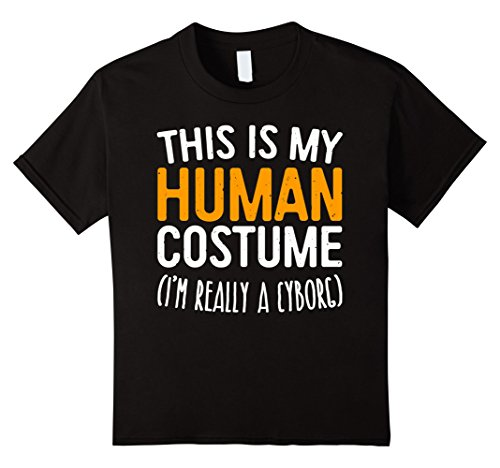 Cyborg Costume Ideas (Kids This Is My Human Costume I'm Really A Cyborg T-Shirt 10 Black)
