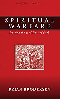 Spiritual Warfare: Fighting the Good Fight of Faith by [Brodersen, Brian]