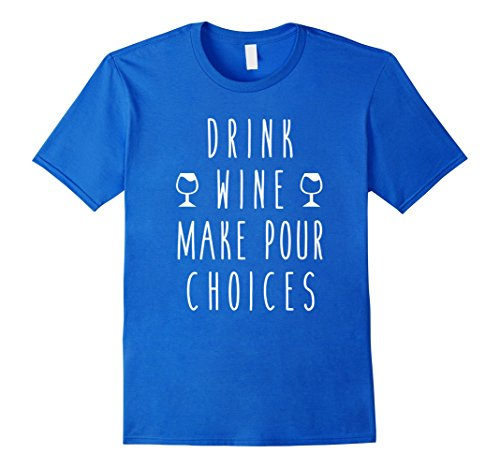 mens-drink-wine-make-pour-choices-funny-humor-saying-t-shirt-3xl-royal-blue
