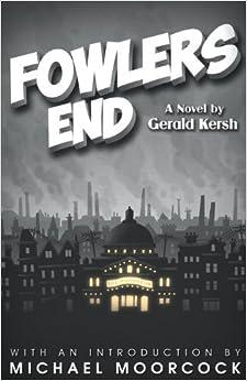 Fowlers End by Kersh, Gerald (2013)