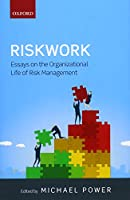 Riskwork: Essays on the Organizational Life of Risk Management Front Cover