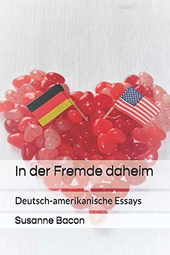 In der Fremde daheim: Deutsch-amerikanische Essays (German Edition)