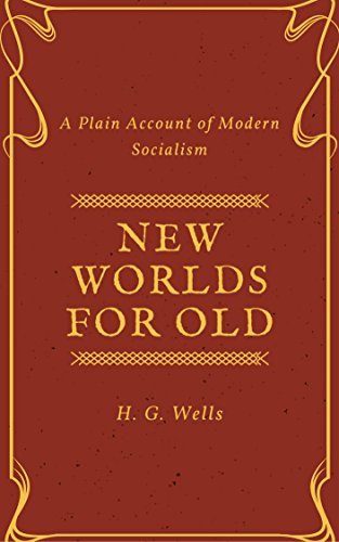 new-worlds-for-old-annotated-a-plain-account-of-modern-socialism