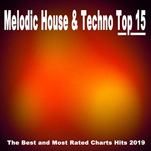 Melodic House & Techno Top 15 (The Best and Most Rated Charts Hits 2019)
