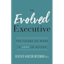 The Evolved Executive: The Future of Work Is Love in Action