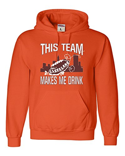 Go All Out X-Large Orange Adult This Team Makes Me Drink Funny Football Cleveland Sweatshirt Hoodie