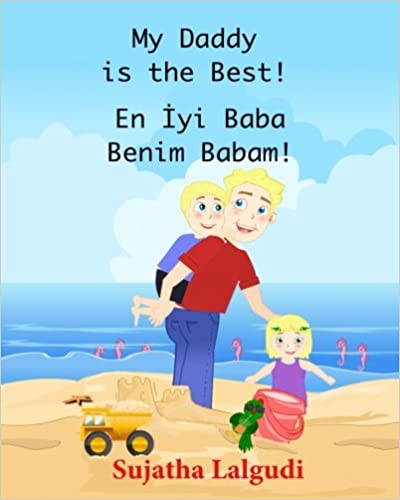 Kids Turkish book En Iyi Baba Benim Babam!: Bilingual Edition English Turkish Picture book for Children.Turkish book for children Childrens book in Turkish: My Daddy is the Best
