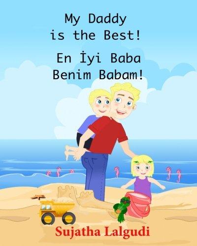 Children's book in Turkish: My Daddy is the Best! En Iyi Baba Benim Babam!: (Bilingual Edition) English Turkish Picture book for Children.Turkish book ... for children) (Volume 7) (Turkish Edition) PDF