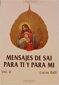 Mensajes De Sai Para Ti Y Para Mi (Volume II): Lucas Ralli