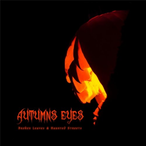 Broken Leaves and Haunted Streets (Autumn Eyes)