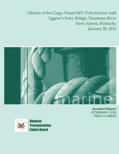 Download Marine Accident Report: Allision of the Cargo Vessel M/V Delta Mariner with Eggner?s Ferry Bridge, Tennessee River near Aurora, Kentucky January 26, 2012 ebook