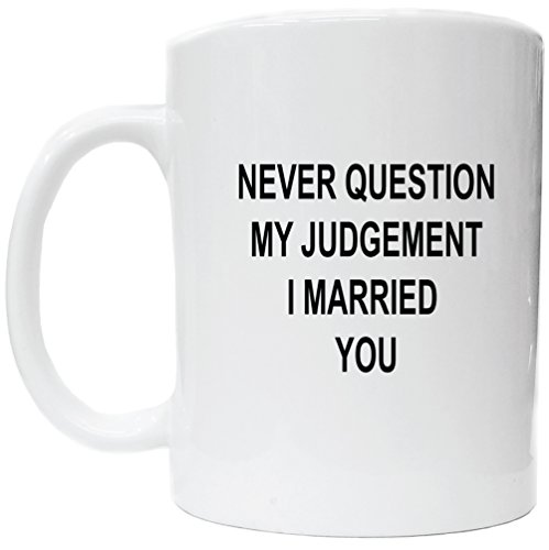 Never Question My Judgment White Ceramic Coffee Cup [Kitchen] (Marry Me Coffee Cup compare prices)