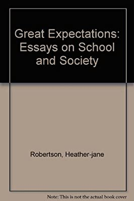 Great Expectations Essays On School And Society Heatherjane  Great Expectations Essays On School And Society Heatherjane Robertson   Amazoncom Books
