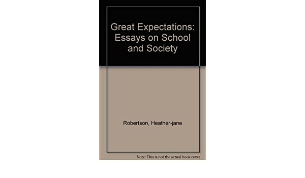 Science In Daily Life Essay Great Expectations Essays On School And Society Heatherjane Robertson   Amazoncom Books The Benefits Of Learning English Essay also High School Persuasive Essay Topics Great Expectations Essays On School And Society Heatherjane  Essay On Importance Of Good Health