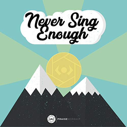 Praise Worship - Never Sing Enough 2018