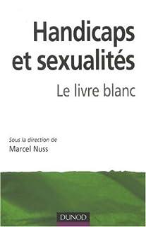 Handicaps et sexualités : le livre blanc
