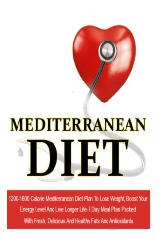 Mediterranean Diet: 1200-1800 Calorie Mediterranean Diet Plan To Lose Weight, Boost Your Energy Level And Live Longer Life-7 Day Meal Plan Packed With ... Recipes, Mediterranean Cuisine) (Volume 5) by Antoniou, Sofia (2014) [Paperback]
