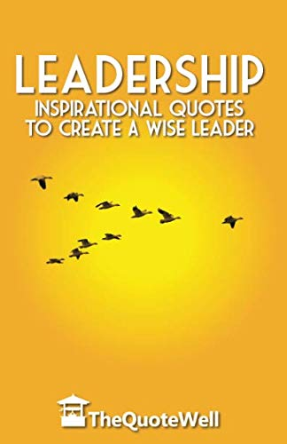 Leadership: Inspirational Quotes to Create a Wise Leader (Thequotewell)