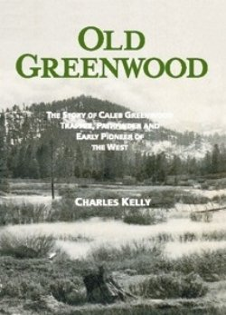(Old Greenwood: The Story of Caleb Greenwood, Trapper, Pathfinder and Early Pioneer of the West)