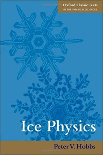Book Ice Physics (Oxford Classic Texts in the Physical Sciences) by Peter V. Hobbs (2010-06-11)
