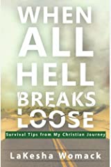 When All Hell Breaks Loose!: Survival Tips from My Christian Journey Paperback
