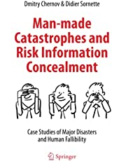 Man-made Catastrophes and Risk Information Concealment: Case Studies of Major Disasters and Human Fallibility