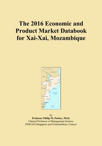 The 2016 Economic and Product Market Databook for Xai-Xai, Mozambique
