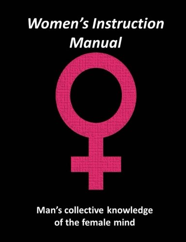 BOOK Women's Instruction Manual: Man's Collective Knowledge of The Female Mind<br />RAR