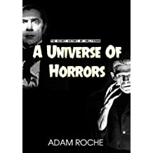 A Universe Of Horrors: A History Of Universal's Horror Movies And The Men Who Made Them (The Secret History Of Hollywood Book 1)