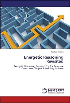 Energetic Reasoning Revisited: Energetic Reasoning Revisited For The Resource Constrained Project Scheduling Problem by Rached Thamri (2012-06-25)