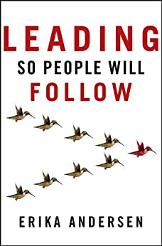 Leading So People Will Follow by [Andersen, Erika]