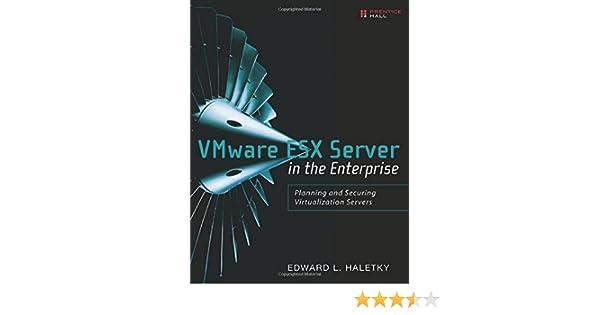 VMware ESX Server in the Enterprise: Planning and Securing