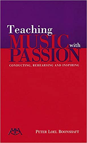 Teaching Music with Passion: Conducting, Rehearsing and Inspiring