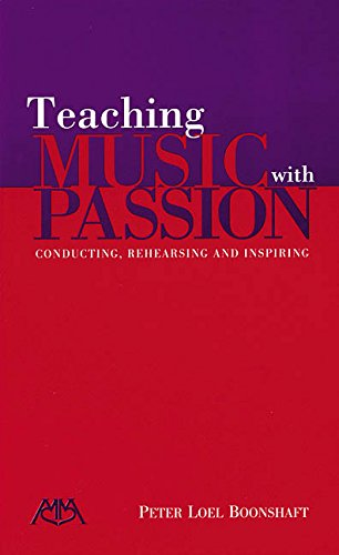 Teaching Music - Teaching Music with Passion: Conducting, Rehearsing and Inspiring