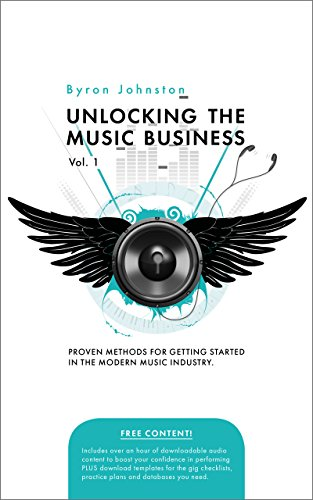 Unlocking The Music Business Vol  1: Proven Methods for Getting Started in  the Modern Music Industry (Volume)