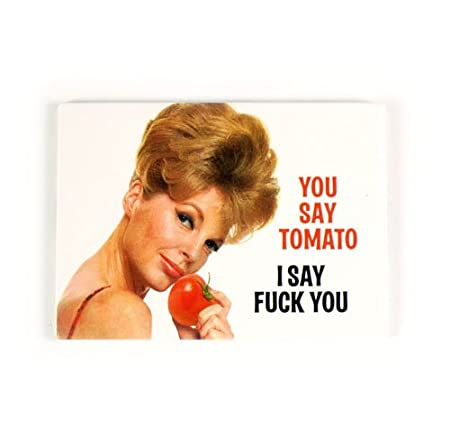 Opinion fuck i say say tomato
