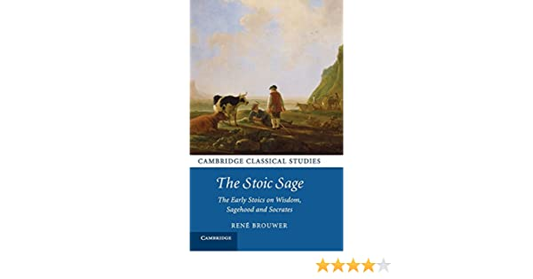 The Stoic Sage: The Early Stoics on Wisdom, Sagehood and Socrates (Cambridge Classical Studies)