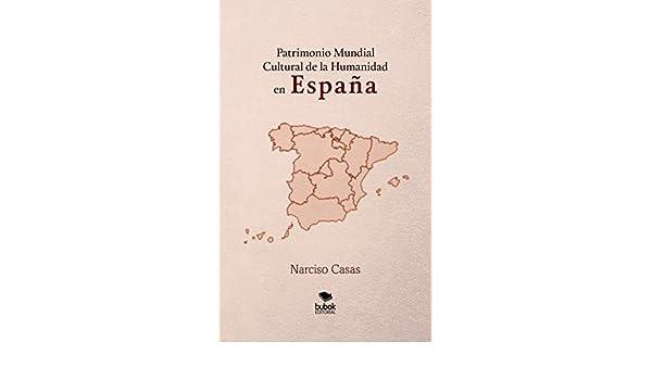 Patrimonio Mundial Cultural de la Humanidad en ESPAÑA: Amazon.es: Narciso Casas: Libros