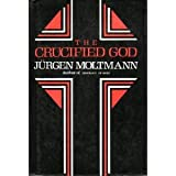 The Crucified God : The Cross of Christ As the Foundation and Criticism of Christian Theology, Moltmann, Jurgen, 0060659017