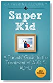 Super Kid - A parents' introduction to the treatment of ADD and ADHD