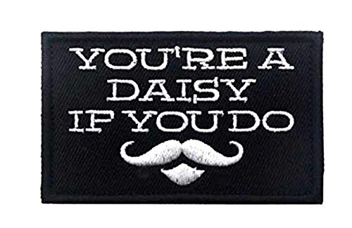 You're A Daisy If You Do - Doc Holiday - Tombstone - Embroidered Patch Saying Text Words Humor Comedy Inspiration Funny Quotes Series Iron-on or Sew-on Emblem Badge DIY Appliques Application -
