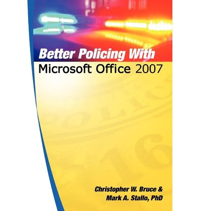 [(Better Policing with Microsoft Office 2007 )] [Author: Mark A Stallo Phd] [Sep-2009]