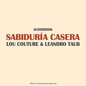 Sabiduría Casera: Un Camino Hacia La Salud Y La Paz Audiobook