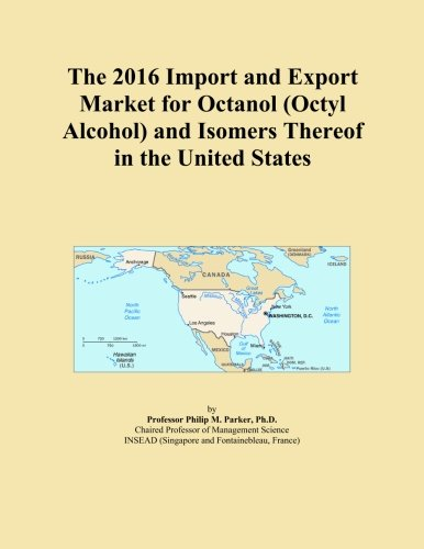 The 2016 Import and Export Market for Octanol (Octyl Alcohol) and Isomers Thereof in the United (Octyl Alcohol)