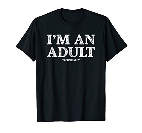 I'm an Adult Technically T-Shirt Funny 18th Birthday Gift