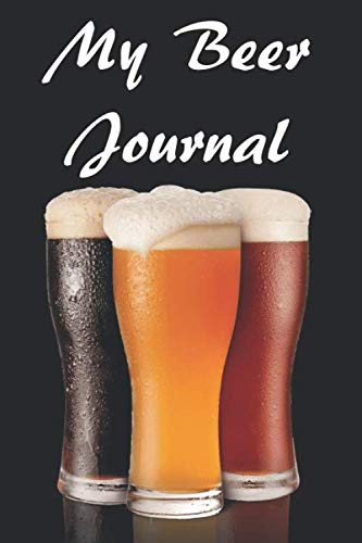 My Beer Journal: Beer Review Logbook (Rate and Record Your Favorite Brews) 201 Pages Ready For You To Drink