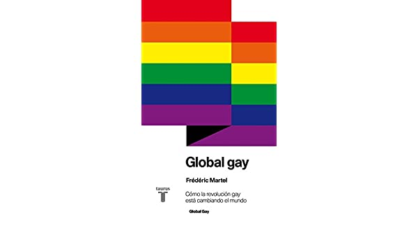 Amazon.com: Global gay: Cómo la revolución gay está cambiando el mundo (Spanish Edition) eBook: Frédéric Martel: Kindle Store