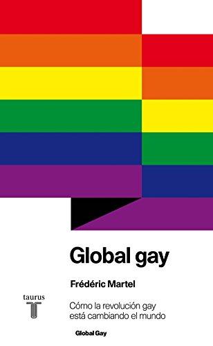Global gay: Cómo la revolución gay está cambiando el mundo (Spanish Edition) by