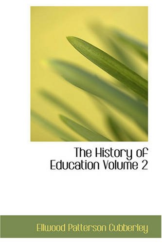The History of Education, Volume 2: Educational practice and progress considered as a phase of the development and spread of western civilization