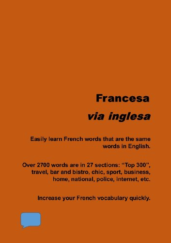 Francesa via inglesa: Confident in English? Quickly learn many of the nearly 3000 French words that are the same words in English. (From Portuguese Book 2) (English Edition)